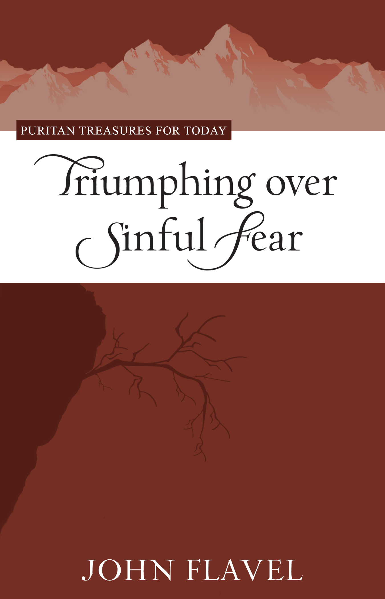 Triumphing Over Sinful Fear John Flavel and J. Stephen Yuille